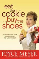 Eat the Cookie... Buy the Shoes : Giving Yourself Permission to Lighten Up by...