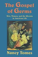 The Gospel of Germs: Men, Women, and the Microbe in American Life by