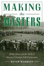 Making the Masters : Bobby Jones and the Birth of America's Greatest Golf...