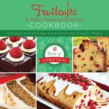 Fruitcake and Other Seasonal Favorites Cookbook : Recipes and Holiday Inspira...