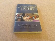 Courageous Living : Dare to Take a Stand by Michael Catt (2011, Paperback)