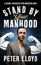 Stand by Your Manhood: A Game-changer for Modern Men, Peter Lloyd, Good, Hardcov