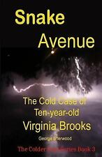 The Colder Case: Snake Avenue : The Cold Case of Ten-Year-old Virginia Brooks...