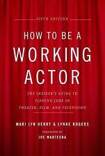 How to Be a Working Actor, 5th Edition: The Insider's Guide to Finding Jobs in