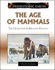 The Age of Mammals: The Oligocene & Miocene Epochs (Prehistoric Earth), Holmes,