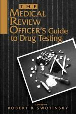 The Medical Review Officer's Guide to Drug Testing by Robert B. Swotinsky...