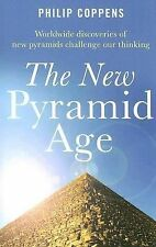 The New Pyramid Age: Worldwide Discoveries of New Pyramids Challenge Our Thinki