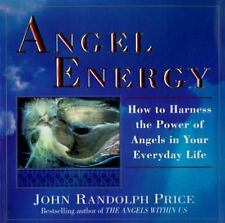 Angel Energy : How to Harness the Power of Angels in Your Everyday Life by...