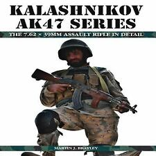 KALASHNIKOV AK47 SERIES THE 7.62 X 39MM ASSAULT RIFLE IN DETAIL