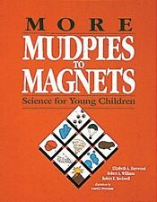 More Mudpies to Magnets : Science for Young Children by Robert E. Rockwell,...