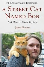 A Street Cat Named Bob : And How He Saved My Life by James Bowen (2013,...