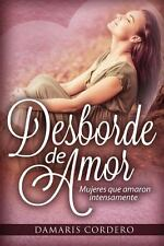 Desborde de Amor : Mujeres Que Amaron Intensamente by Damaris Cordero (2013,...