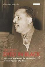 Very Deeply Dyed in Black: Sir Oswald Mosley and the Resurrection of British Fas