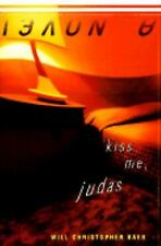 Will Christopher Baer~KISS ME, JUDAS~SIGNED 1ST/DJ~NICE COPY