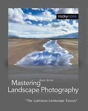 Mastering Landscape Photography: The Luminous Landscape Essays, Briot, Alain, Ne