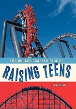 The Roller Coaster Ride of Raising Teens by Lisa Dear (2011, Paperback)