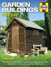 Garden Buildings Manual: A guide to building sheds, greenhouses, decking and ma.