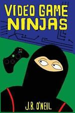 Video Game Ninjas by J. B. O'Neil (2013, Paperback)