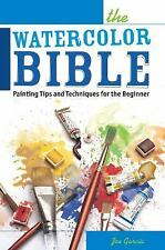 The Watercolor Bible: Painting Tips and Techniques for the Beginner, Garcia, Joe