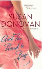 Ain't Too Proud to Beg by Susan Donovan (2009)Pb