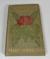 TO HAVE AND TO HOLD, MARY JOHNSTON Hardcover