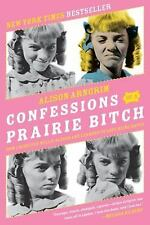 Confessions of a Prairie Bitch : How I Survived Nellie Oleson and Learned to...