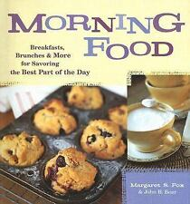 Morning Food : Breakfasts, Brunches and More for Savoring the Best Part of...