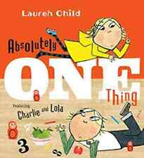 Absolutely One Thing : Featuring Charlie and Lola by Lauren Child (2016, Picture