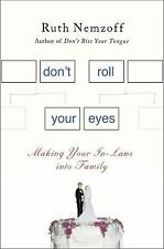 Don't Roll Your Eyes  Making in Laws into Family by Ruth Nemzoff 2012   (B8)