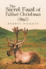 The Secret Feast of Father Christmas by Pickett, Darryl