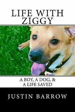 Life with Ziggy: A Boy, A Dog, &  A Life Saved by Barrow, Justin