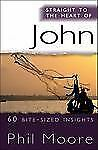 Straight to the Heart of John : 60 Bite-Sized Insights by Phil Moore (2012,...