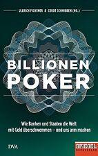 Billionenpoker: Wie Banken und Staaten die Welt mit Geld überschwemmen - und uns