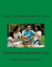 Exam Prep Ser.: Home Health Aide Exam Prep by Msn John-Nwankwo (2013, Paperback)
