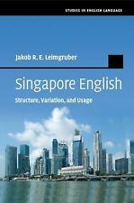 Studies in English Language: Singapore English : Structure, Variation, and...