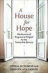 A House for Hope: The Promise of Progressive Religion for the Twenty-first Cent