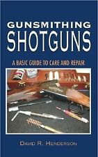 Gunsmithing Shotguns: A Basic Guide to Care and Repair, Henderson, David R., Goo