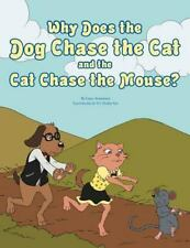 Why Does the Dog Chase the Cat and the Cat Chase the Mouse? by Lidia Ammirato...