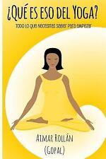 ¿Qué Es Eso Del Yoga? : Todo lo Que Necesitas Saber para Empezar by Aimar...