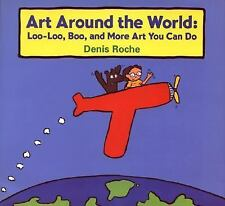 Art Around the World: Loo-Loo, Boo, and More Art You Can Do-ExLibrary