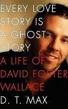 Every Love Story Is a Ghost Story : A Life of David Foster Wallace by D. T....