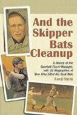 And the Skipper Bats Cleanup: A History of the Baseball Player-Manager, with 42