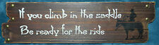 """NICE PRIMITIVE """"IF YOU CLIMB IN THE SADDLE, BE READY FOR THE RIDE"""" WESTERN SIGN!"""