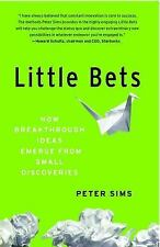 Little Bets : How Breakthrough Ideas Emerge from Small Discoveries by Peter...