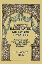 Roberts' Illustrated Millwork Catalog: A Sourcebook of Turn-of-the-Century Archi