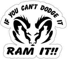 "If You Can't Dodge It Ram It Funny Car Bumper Window Vinyl Sticker Decal 5""X4"""