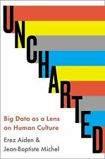 Uncharted : Big Data as a Lens on Human Culture by Jean-Baptiste Michel and E...