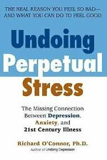 Undoing Perpetual Stress: The Missing Connection Between Depression, Anxiety and