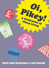 Oi Pikey!: A Celebration of Cheap Living, Carrie-Anne Brackstone, Laura Bushell