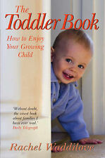 The Toddler Book: How to Enjoy Your Growing Child by Rachel Waddilove (Paperbac…